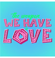the weapon we have is love vector image vector image