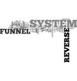 when will the reverse funnel system end text word vector image vector image