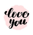 lettering inscription love you vector image vector image