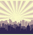 pop art city silhouette with sun rays halftone vector image vector image