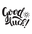 good luck inscription and small sun black letters vector image