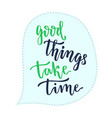 good things take time handwritten calligraphic vector image