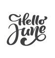 hello june lettering print text summer vector image vector image