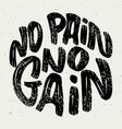 no pain no gain lettering phrase on white vector image vector image