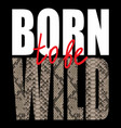 born to be wild t-shirt fashion print with vector image