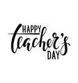 happy teachers day hand drawn brush pen lettering vector image vector image