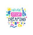never stop dreaming positive slogan hand written vector image vector image