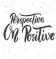 perspective on positive hand drawn lettering vector image vector image