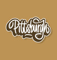pittsburgh pennsylvania usa hand drawn lettering vector image vector image