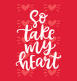 so take my heart wedding lettering vector image vector image