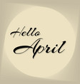 hello april lettering elements for invitations vector image vector image