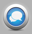 blue metal button two white speech bubbles icon vector image