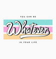 whatever - slogan typography for t-shirt tee vector image