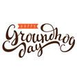 happy groundhog day hand written calligraphy text vector image vector image