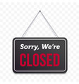closed hanging door sign isolated sorry we are vector image vector image