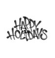 happy holidays lettering spray paint tag vector image
