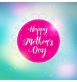 Happy Mothers s Day Typographical bright vector image vector image