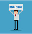 businessman with a poster and an inscription vector image