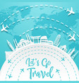 let s go travel with famous world landmarks vector image