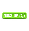 Nonstop 24 7 green 3d realistic square isolated vector image vector image