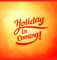 holiday is coming - poster for autumn vector image vector image