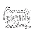 Inscription Romantic Spring Weekend vector image vector image