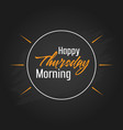 happy thursday morning template design vector image