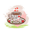 cup coffee art and hand drawn letters vector image
