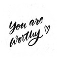 simple hand drawn lettering you are worthy vector image