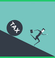 businessman runs away from big tax vector image vector image