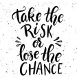 take the risk or lose the chance vector image vector image