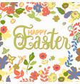 happy easter hand lettering card with flowers vector image