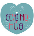 hand-drawn typography poster - give me a hug vector image