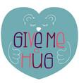 hand-drawn typography poster - give me a hug vector image vector image