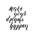 Make your dreams happen Brush lettering vector image vector image