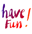 Have fun hand lettering vector image vector image