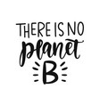 there is no planet b save earth and less waste vector image