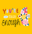 you are more than enough vector image vector image