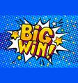 big win message in pop art style vector image vector image