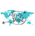 let s go travel inscription quote vector image vector image