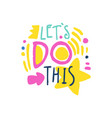lets do this positive slogan hand written vector image vector image