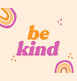 be kind positive inspirational retro graphic vector image vector image