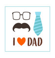 greeting card with mustache and text i love dad vector image