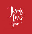 jesus loves you inspirational quote about god vector image