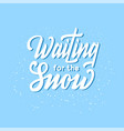waiting for snow quote white hand drawn vector image