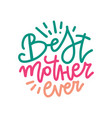 modern hand drawn design card - best mother ever vector image vector image