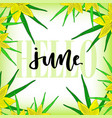 tropical frame with flowers and lettering june vector image vector image