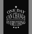 motivational quote poster one day can change vector image vector image