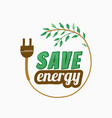 save energy plug power with green leaves and vector image