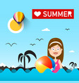 woman with beach ball on sea love summer with vector image vector image